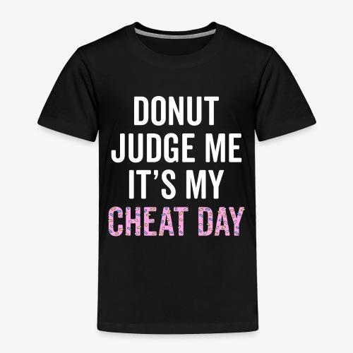 Donut Judge Me It's My Cheat Day - Toddler Premium T-Shirt