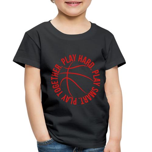 play smart play hard play together basketball team - Toddler Premium T-Shirt