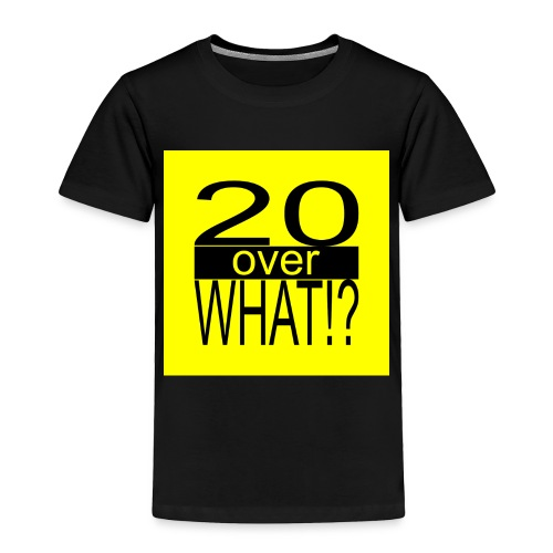 20 over WHAT!? logo (black/yellow) - Toddler Premium T-Shirt