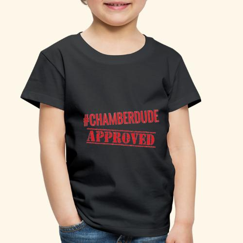 Chamber Dude Approved - Toddler Premium T-Shirt