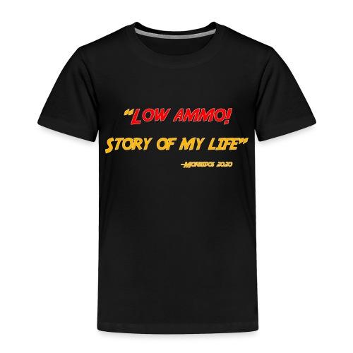 Low ammo - Toddler Premium T-Shirt