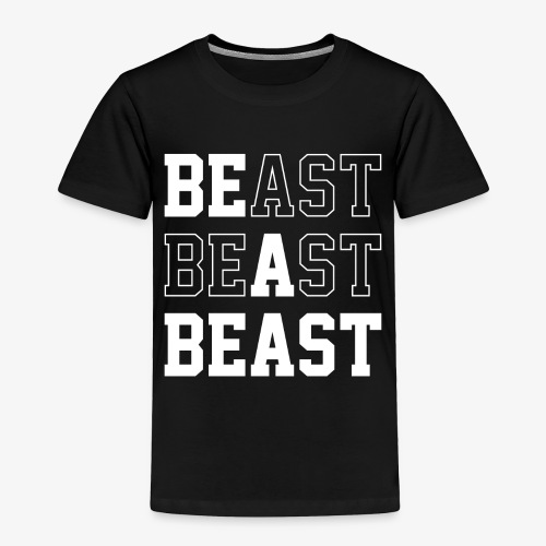 Be A Beast - Toddler Premium T-Shirt