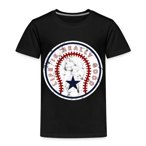 Life Is Really Good Baseball - Toddler Premium T-Shirt