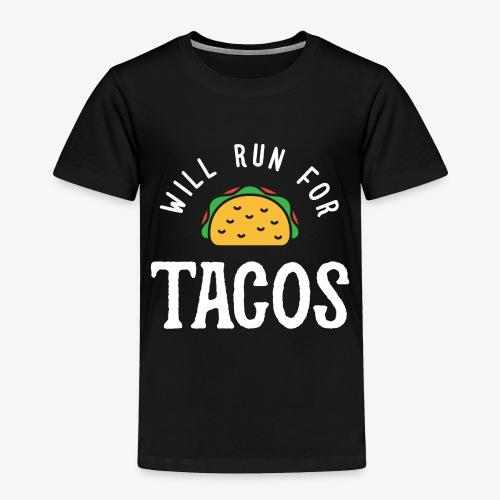 Will Run For Tacos - Toddler Premium T-Shirt
