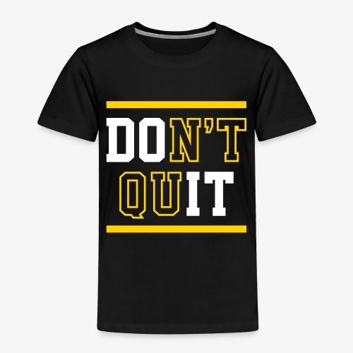 Don't Quit (Do It) - Toddler Premium T-Shirt