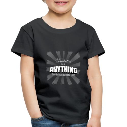 Diabetics Can Do Anything........... - Toddler Premium T-Shirt
