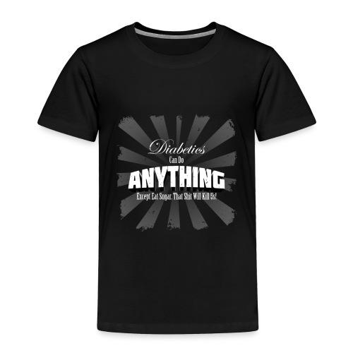Diabetics Can Do Anything........... - Toddler Premium T-Shirt