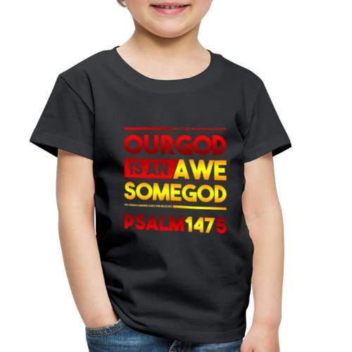 Our God is an Awesome God - Toddler Premium T-Shirt