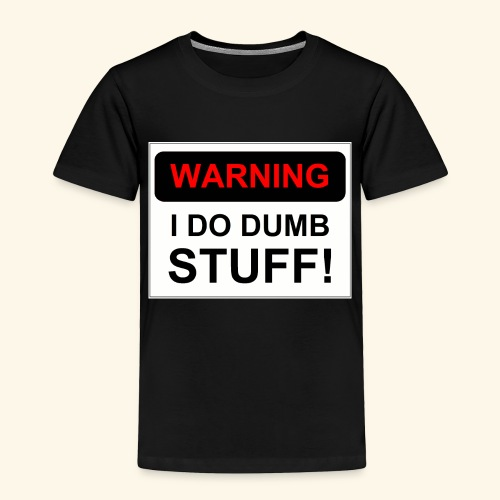 WARNING I DO DUMB STUFF - Toddler Premium T-Shirt