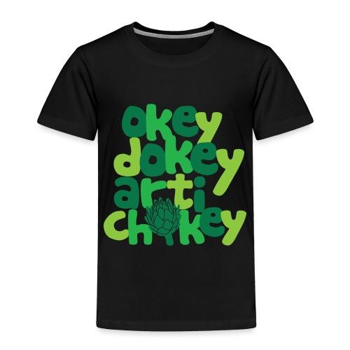 Okey Dokey Artichokey - Toddler Premium T-Shirt
