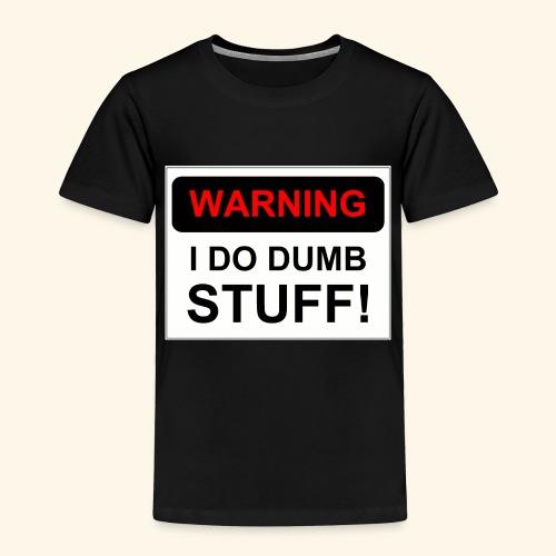 WARNING I DO DUMB STUFF - Toddler Premium T-Shirt