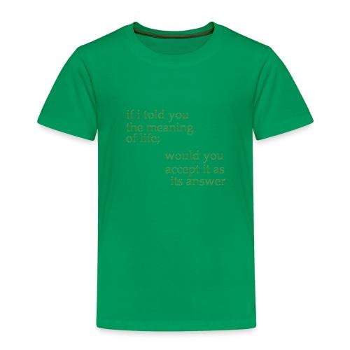 meaning of life - Toddler Premium T-Shirt