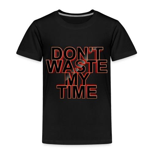 Don't waste my time 001 - Toddler Premium T-Shirt
