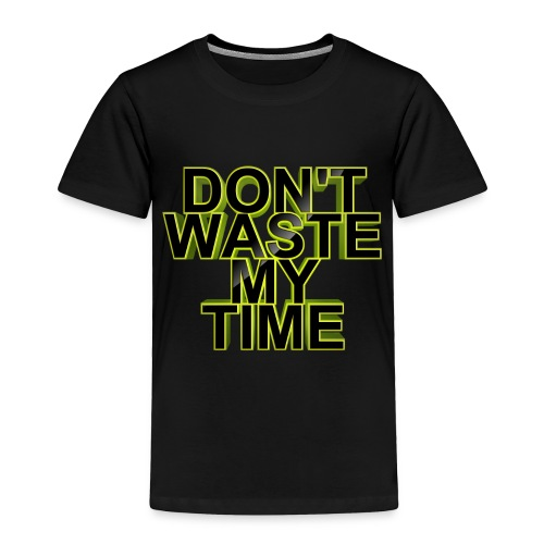 Don't waste my time 002 - Toddler Premium T-Shirt