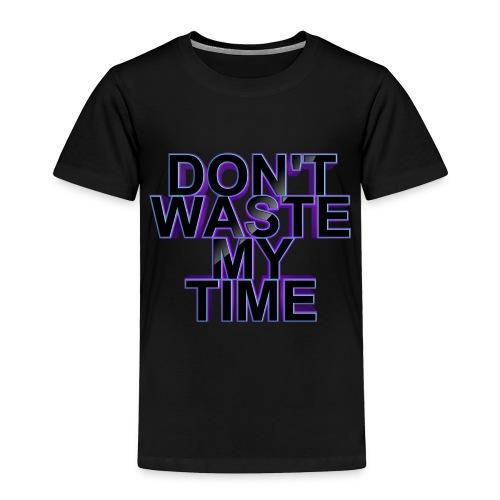 Don't waste my time 003 - Toddler Premium T-Shirt