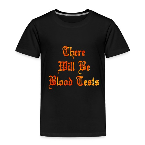 There Will Be Blood Tests - Toddler Premium T-Shirt
