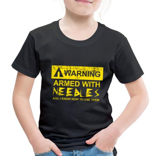 WARNING Armed With Needles - Toddler Premium T-Shirt