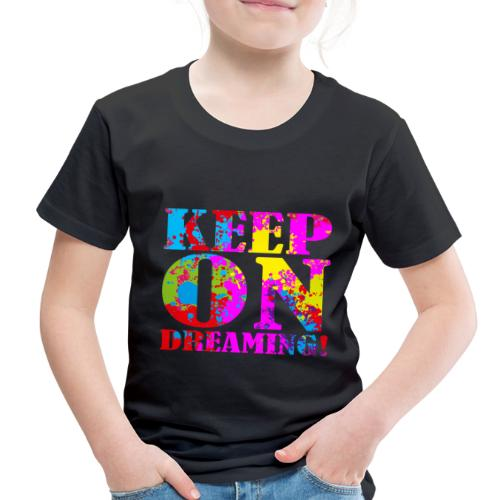 Keep on Dreaming - Toddler Premium T-Shirt