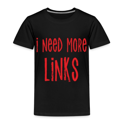I Need More Links - Toddler Premium T-Shirt