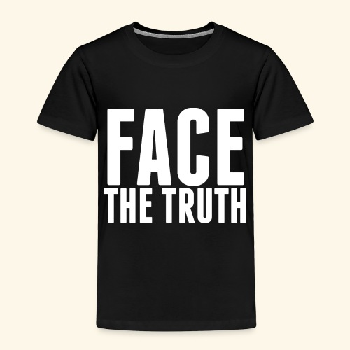 Face The Truth - Toddler Premium T-Shirt