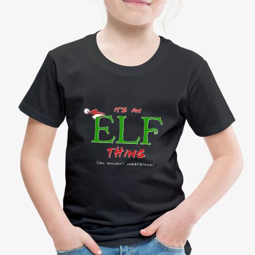 It's an Elf Thing, You Wouldn't Understand - Toddler Premium T-Shirt