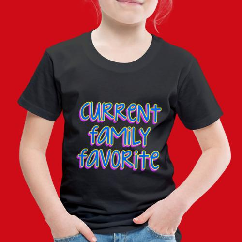 Current Family Favorite - Toddler Premium T-Shirt