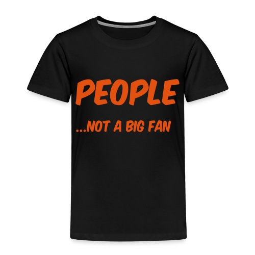 People ...not a big fan - Toddler Premium T-Shirt