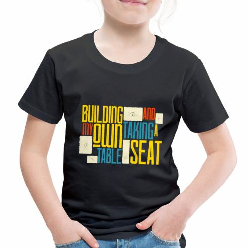 BUILDING MY OWN TABLE - Toddler Premium T-Shirt