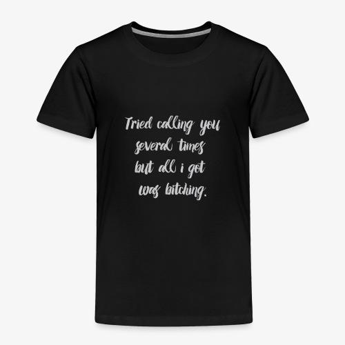 Bitching - Toddler Premium T-Shirt