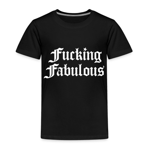 Fucking Fabulous - Toddler Premium T-Shirt