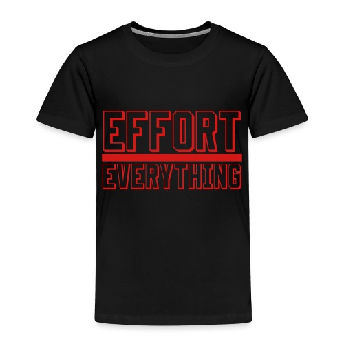 Effort Over Everything - Toddler Premium T-Shirt