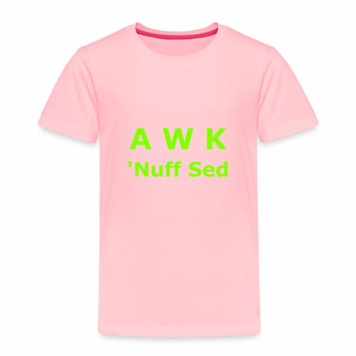 Awk. 'Nuff Sed - Toddler Premium T-Shirt