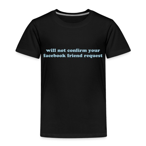 WILL NOT CONFIRM YOUR FACEBOOK REQUEST - Toddler Premium T-Shirt