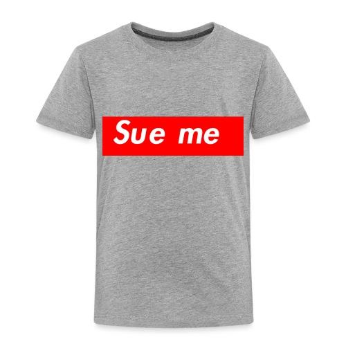 sue me (supreme parody) - Toddler Premium T-Shirt