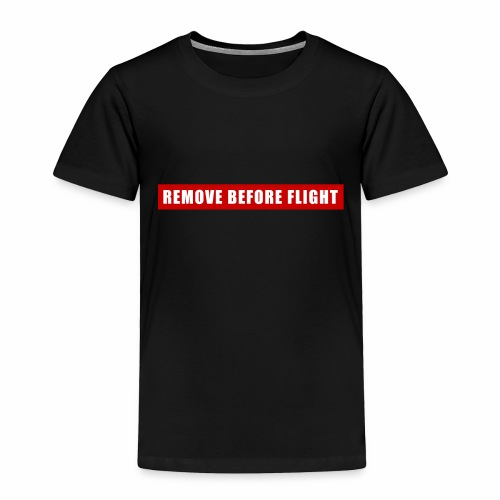 Remove Before Flight - Toddler Premium T-Shirt