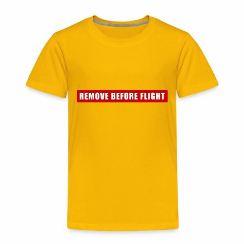 Remove Before Flight - Toddler Premium T-Shirt