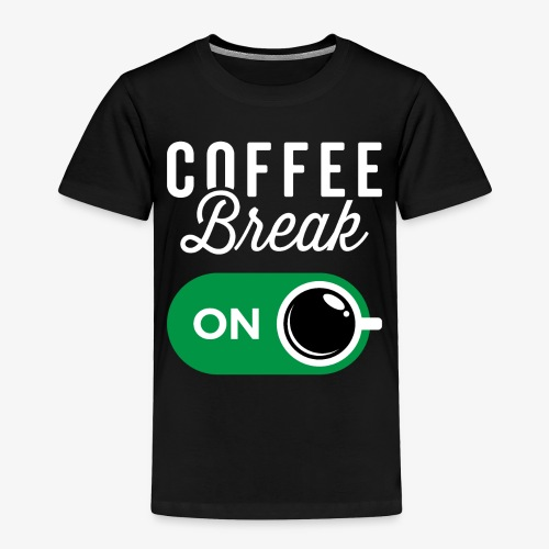 Coffee Break On - Toddler Premium T-Shirt