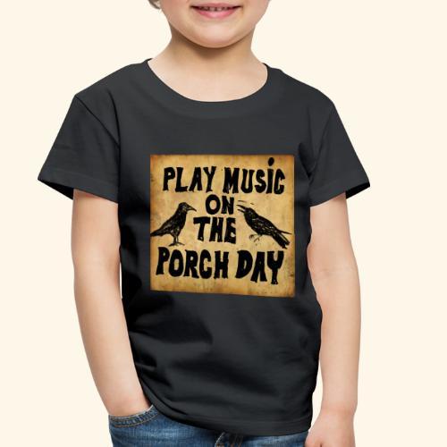 Play Music on te Porch Day - Toddler Premium T-Shirt