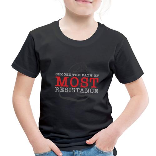 Choose the path of MOST resistance - Toddler Premium T-Shirt