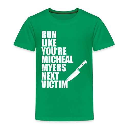 Run like you are Micheal Myers next victim - Toddler Premium T-Shirt