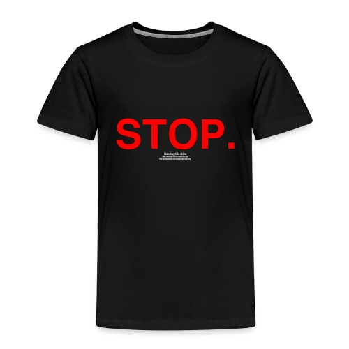 stop - Toddler Premium T-Shirt