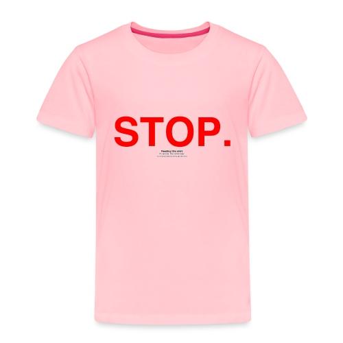 stop - Toddler Premium T-Shirt
