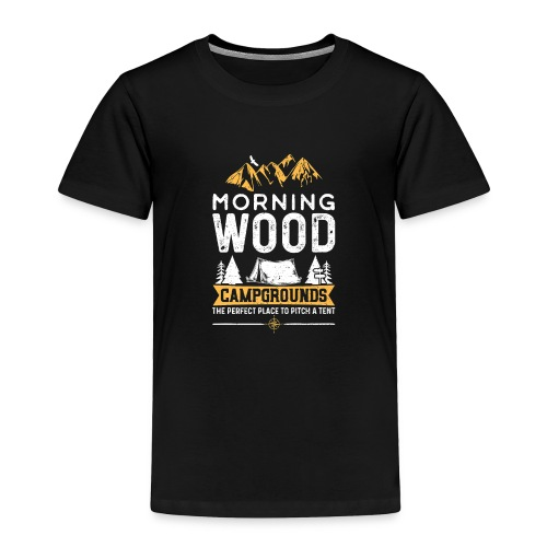 Morning Wood Campgrounds The Perfect Place - Toddler Premium T-Shirt