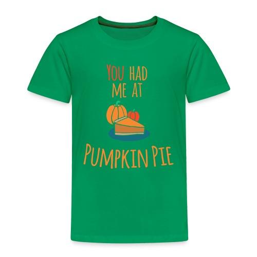 You had me at Pumpkin Pie - Happy Halloween - Toddler Premium T-Shirt