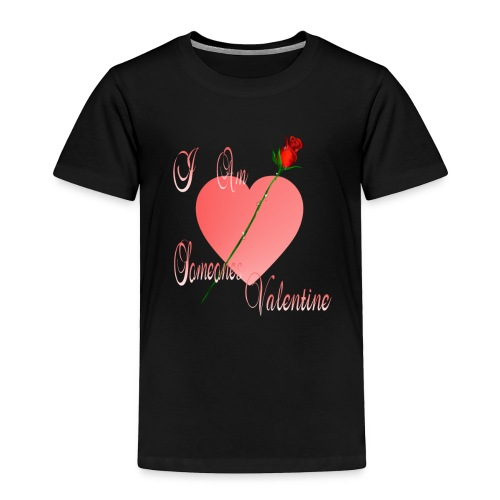 I Am Someone's Valentine - Toddler Premium T-Shirt