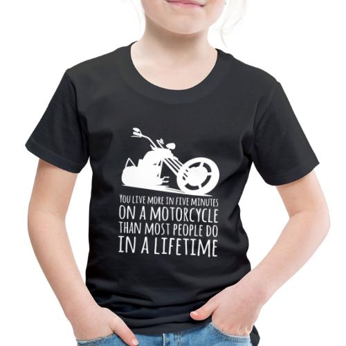 You Live More in Five Minutes on a Motorcycle - Toddler Premium T-Shirt