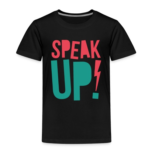 Speak up - Toddler Premium T-Shirt