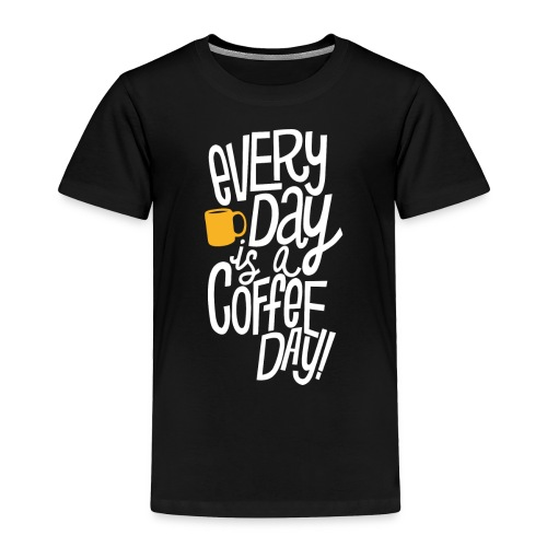 Everyday is a coffee day - Toddler Premium T-Shirt