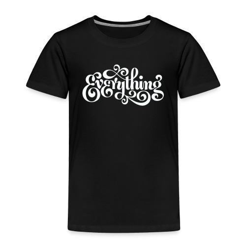 Everything - Toddler Premium T-Shirt