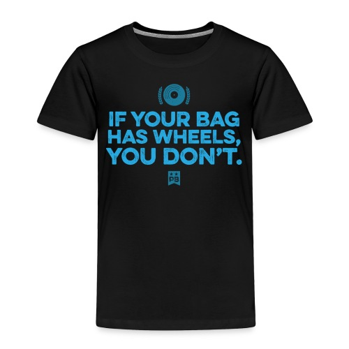 Only your bag has wheels - Toddler Premium T-Shirt